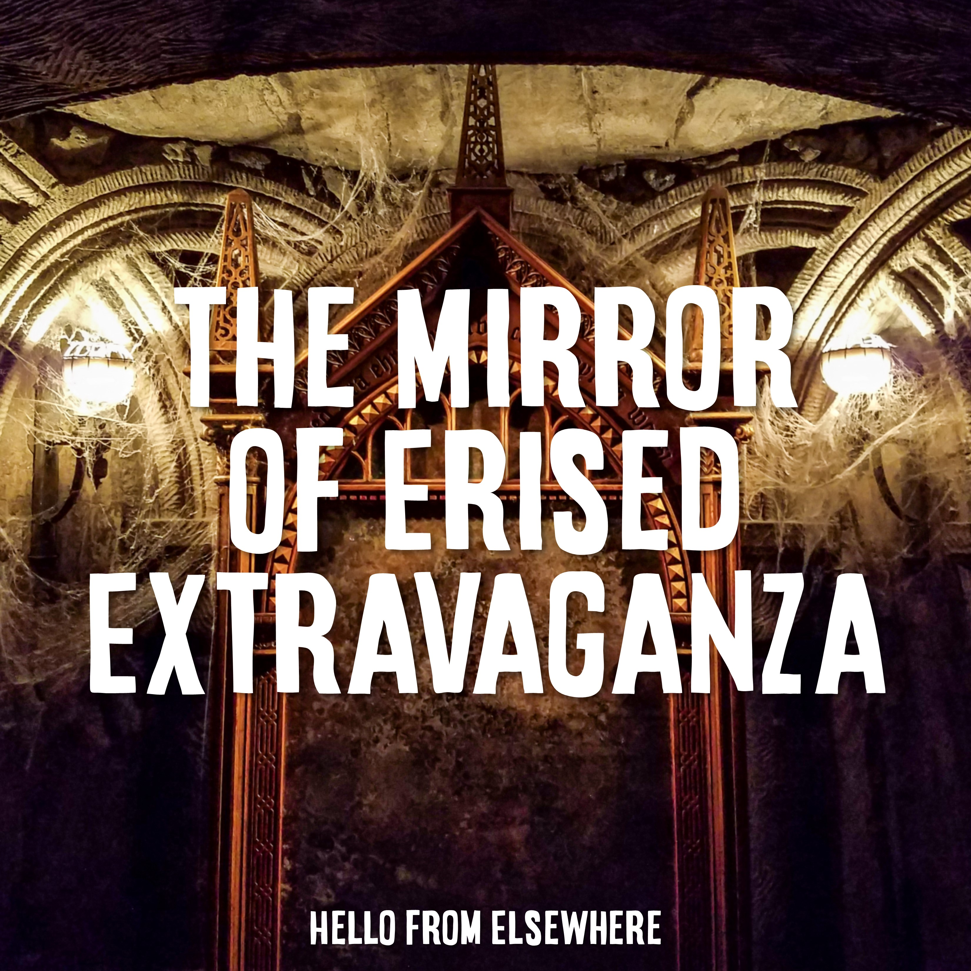 The Mirror of Erised Extravaganza – Hello from Elsewhere